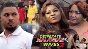 Video: Desperate Malaysian Wives 1  | 2018 Latest Nigerian Nollywood Movie